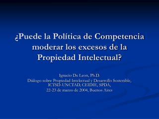 ¿Puede la Política de Competencia moderar los excesos de la Propiedad Intelectual?