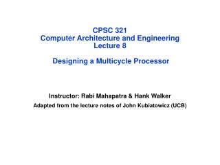 CPSC 321 Computer Architecture and Engineering Lecture 8  Designing a Multicycle Processor