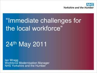 �Immediate challenges for the local workforce� 24 th  May 2011