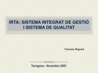 IRTA: SISTEMA INTEGRAT DE GESTIÓ I SISTEMA DE QUALITAT