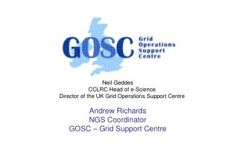 Neil Geddes  CCLRC Head of e-Science Director of the UK Grid Operations Support Centre   Andrew Richards NGS Coordinat