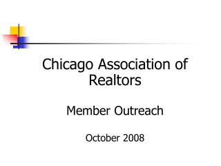 Chicago Association of Realtors Member Outreach October 2008