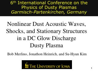6 th  International Conference on the Physics of Dusty Plasmas Garmisch-Partenkirchen, Germany