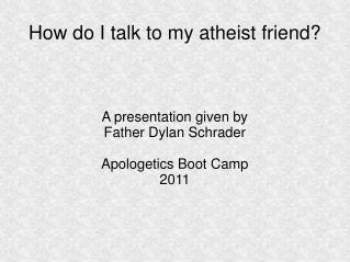 How do I talk to my atheist friend?