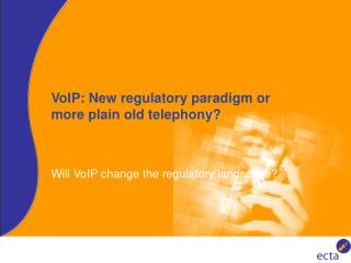 VoIP: New regulatory paradigm or more plain old telephony
