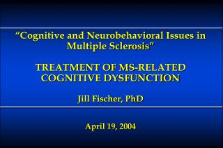 TREATING COGNITIVE DYSFUNCTION IN MS Objectives of Presentation