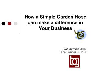 How a Simple Garden Hose can make a difference in Your Business
