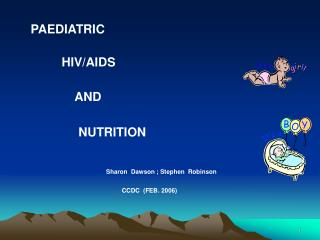 PAEDIATRIC            HIV/AIDS AND  NUTRITION  Sharon  Dawson ; Stephen  Robinson