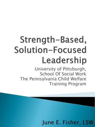 Strength-Based , Solution-Focused Leadership