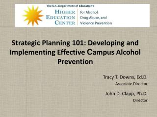 Strategic Planning 101 :  Developing and Implementing  Effective  C ampus Alcohol Prevention