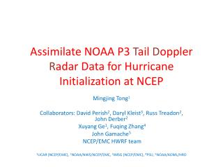 Assimilate NOAA P3  T ail  D oppler  R adar Data for Hurricane Initialization at NCEP