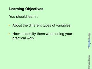 About the different types of variables, How to identify them when doing your practical work.