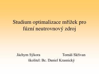 Studi um  optimalizace m ?�ek pro f�zn� neutrovnov� zdroj