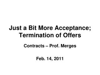 Just a Bit More Acceptance; Termination of Offers