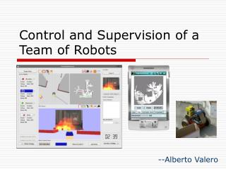 Control and Supervision of a Team of Robots