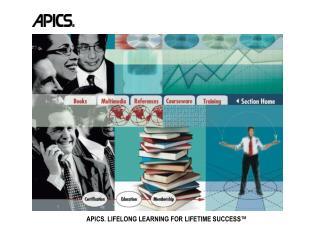 APICS. LIFELONG LEARNING FOR LIFETIME SUCCESS�
