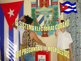 EL SISTEMA ELECTORAL CUBANO. 100 PREGUNTAS  Y  RESPUESTAS.