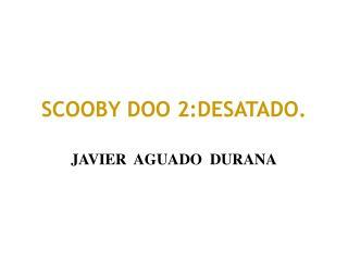 SCOOBY DOO 2:DESATADO.