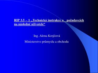 """RIP 3.5 – 1 """"Technická instrukce o   požadavcích na následné uživatele"""""""