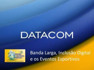 Banda Larga, Inclusão Digital e os Eventos Esportivos