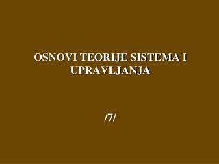 OSNOVI TEORIJE SISTEMA I UPRAVLJANJA /7/
