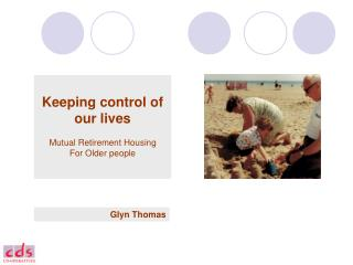 Keeping control of our lives Mutual Retirement Housing For Older people