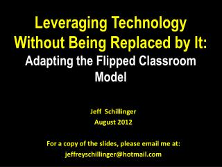 Leveraging  Technology  W ithout Being R eplaced  by It: Adapting the  Flipped Classroom  Model