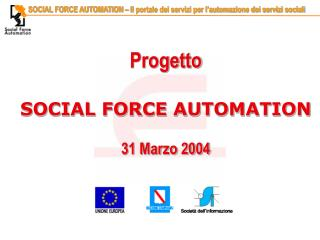Progetto  SOCIAL FORCE AUTOMATION 31 Marzo 2004