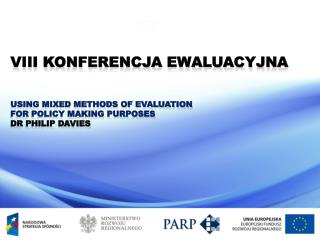 VIII Konferencja Ewaluacyjna Using Mixed Methods of Evaluation  for Policy Making Purposes