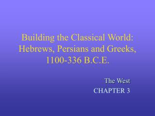 Building the Classical World: Hebrews, Persians and Greeks, 1100-336 B.C.E.