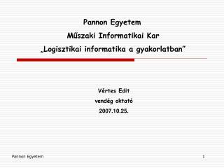 """Pannon Egyetem  Műszaki Informatikai Kar """"Logisztikai informatika a gyakorlatban"""""""