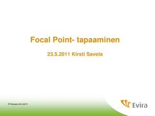 Focal Point- tapaaminen 23.5.2011 Kirsti Savela