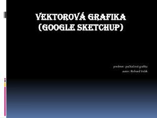 Vektorová grafika (Google  Sketchup )