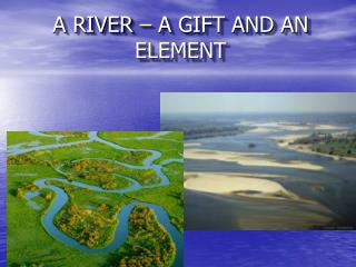 A RIVER � A GIFT AND AN ELEMENT
