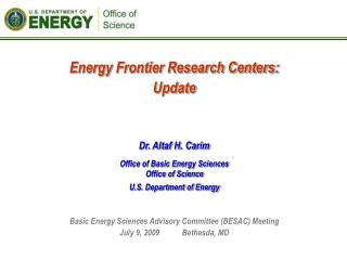 Energy Frontier Research Centers: Update Dr. Altaf H. Carim Office of Basic Energy Sciences