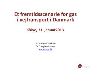 Et fremtidsscenarie for gas  i  vejtransport i Danmark Skive, 31. januar2013