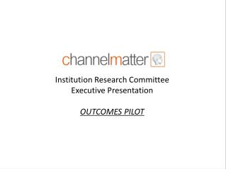Institution Research Committee  Executive Presentation OUTCOMES PILOT