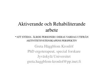 Greta Häggblom  Kronlöf PhD ergoterapeut, special forskare Jyväskylä Universitet