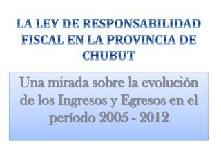 LA LEY DE RESPONSABILIDAD FISCAL EN LA PROVINCIA DE CHUBUT