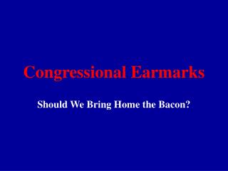 Congressional Earmarks