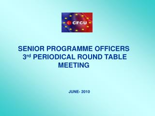 SENIOR PROGRAMME OFFICERS  3rd PERIODICAL ROUND TABLE MEETING