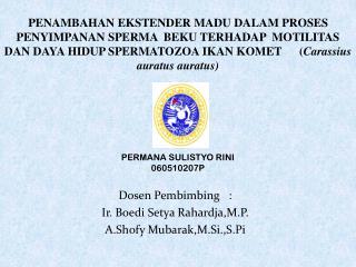 Dosen Pembimbing   :  Ir. Boedi Setya Rahardja,M.P. A.Shofy Mubarak,M.Si.,S.Pi