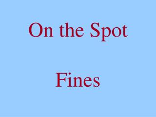 On the Spot   Fines