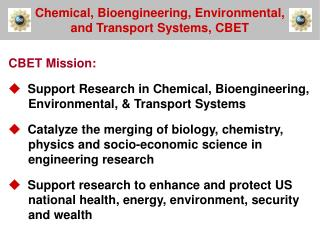 CBET Mission:  Support Research in Chemical, Bioengineering, Environmental, & Transport Systems