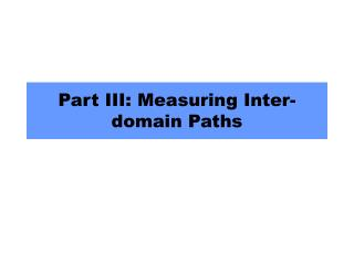 Part III: Measuring Inter-domain Paths