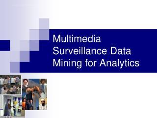 Multimedia Surveillance Data Mining for Analytics