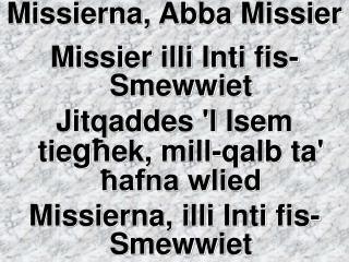 Missierna, Abba Missier  Missier illi Inti fis-Smewwiet