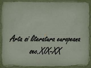 Arta si literatura europeana sec.X I X-XX