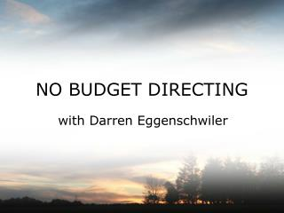 NO BUDGET DIRECTING