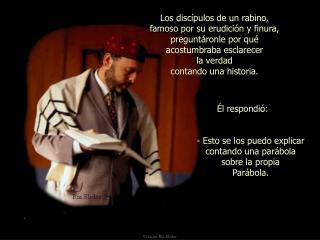 Los discípulos de un rabino,  famoso por su erudición y finura,